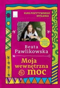 Kurs pozytywnego myślenia. Moja wewnętrzna moc - Beata Pawlikowska