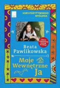 Kurs pozytywnego myślenia. Moje wewnętrzne Ja - Beata Pawlikowska