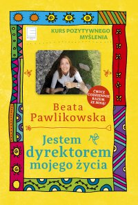 Jestem dyrektorem mojego życia. Kurs Pozytywnego Myślenia 10 - Beata Pawlikowska