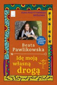 Kurs pozytywnego myślenia 11. Idę moją własną drogą - Beata Pawlikowska