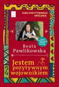 Kurs pozytywnego myślenia 12.  Jestem pozytywnym wojownikiem - Beata Pawlikowska