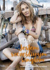 Jestem szczęśliwym singlem - Beata Pawlikowska
