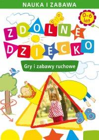 Zdolne dziecko. Gry i zabawy ruchowe. 0-6 lat - Joanna Paruszewska