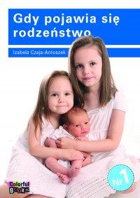 Gdy pojawia się rodzeństwo - Izabela Czaja-Antoszek