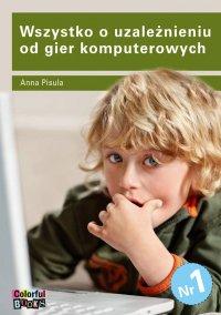Wszystko o uzależnieniu od gier komputerowych - Anna Pisula