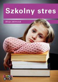 Szkolny stres - Alicja Jakimczuk