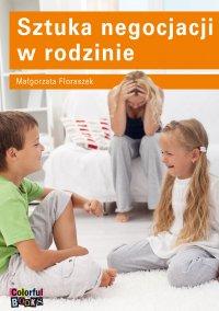 Sztuka negocjacji w rodzinie - Małgorzata Floraszek