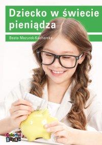 Dziecko w świecie pieniądza - Beata Mazurek-Kucharska