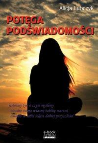 Potęga podświadomości - Alicja Lubczyk