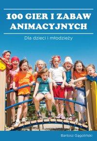 100 gier i zabaw animacyjnych dla dzieci i młodzieży - Bartosz Gągoliński