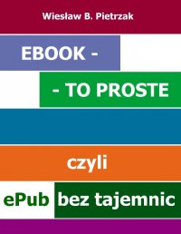 E-book - to proste, czyli epub bez tajemnic - Wiesław B. Pietrzak