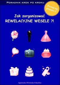 Jak zorganizować rewelacyjne wesele. Poradnik krok po kroku - Agnieszka Witońska-Pakulska