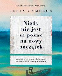 Nigdy nie jest za późno na nowy początek - Julia Cameron