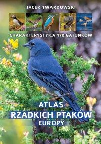 Atlas rzadkich ptaków Europy - Jacek Twardowski
