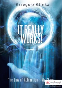 It really works! The Law of Attraction – My Story - Grzegorz Glinka