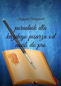 poradnik dla każdego pisarza od noob do pro - Krzysztof Andrzejewski