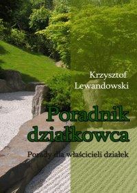 Poradnik działkowca Porady dla właścicieli działek - Krzysztof Lewandowski