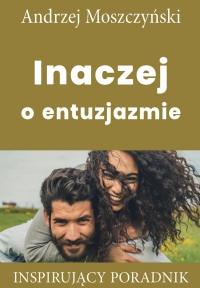 Inaczej o entuzjazmie - Andrzej Moszczyński