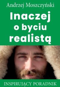 Inaczej o byciu realistą - Andrzej Moszczyński