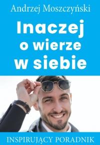 Inaczej o wierze w siebie - Andrzej Moszczyński