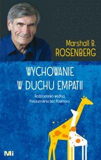 Wychowanie w duchu empatii. Rodzicielstwo według Porozumienia bez Przemocy - Marshall B. Rosenberg