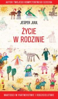 Życie w rodzinie. Wartości w rodzicielstwie i partnerstwie - Jesper Juul