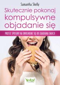 Skutecznie pokonaj kompulsywne objadanie się - Samantha Skelly