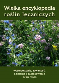 Wielka encyklopedia roślin leczniczych. Występowanie, zawartość, działanie i zastosowanie 1726 roślin - Andrzej Sarwa