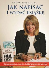 Jak napisać i wydać książkę? Najskuteczniejsze narzędzie public relations dla każdego - Grażyna Grace Tallar