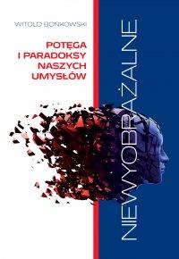 Niewyobrażalne. Potęga i paradoksy naszych umysłów - Witold Bońkowski