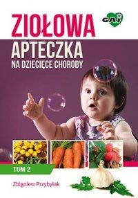 Ziołowa apteczka na dziecięce choroby. Tom II - Zbigniew Przybylak