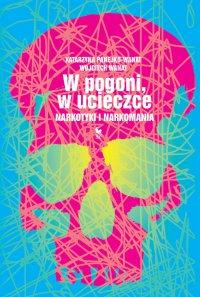 W pogoni, w ucieczce. Narkotyki i narkomania - Wojciech Wanat