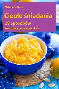 Ciepłe śniadania - Małgorzata Haisig
