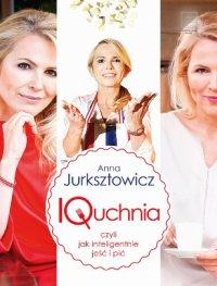 IQuchnia, czyli jak inteligentnie jeść i pić - Anna Jurksztowicz