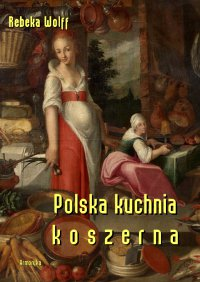 Polska kuchnia koszerna - Rebeka Wolff