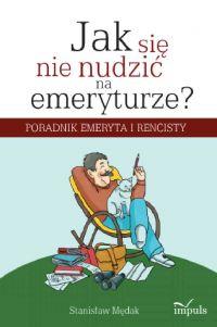 Jak się nie nudzić na emeryturze - Stanisław Mędak