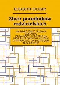 Zbiór poradników rodzicielskich - Elisabeth Coleger