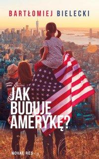 Jak buduję Amerykę? - Bartłomiej Bielecki