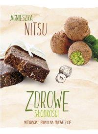 Zdrowe słodkości – motywacja i porady na zdrowe życie - Agnieszka Nitsu