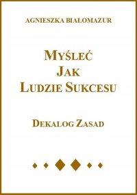 Myśleć jak ludzie sukcesu - Agnieszka Białomazur