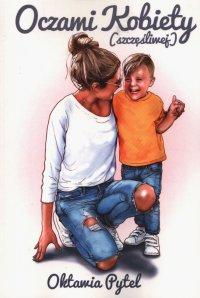 Oczami Kobiety (szczęśliwej) - Oktawia Pytel