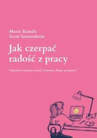 Jak czerpać radość z pracy - Marie Kondo