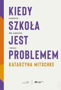 Kiedy szkoła jest problemem - Katarzyna Mitschke