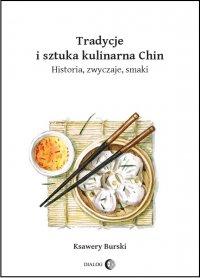 Tradycje i sztuka kulinarna Chin. Historia, zwyczaje, smaki - Ksawery Burski