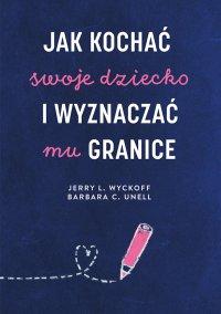 Jak kochać swoje dziecko i wyznaczać mu granice - Jerry L. Wyckoff