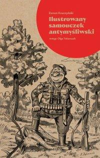 Ilustrowany samouczek antymyśliwski - Zenon Kruczyński