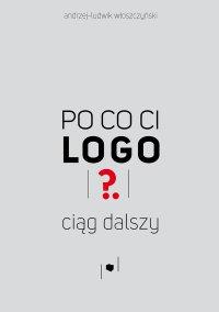 Po co ci logo? Ciąg dalszy - Andrzej-Ludwik Włoszczyński
