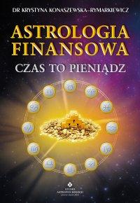 Astrologia finansowa. Czas to pieniądz - Krystyna Konaszewska-Rymarkiewicz