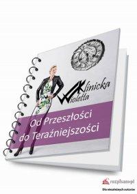 Od przeszłości do teraźniejszości - Wioletta Klinicka