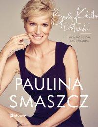 Bądź Kobietą Petardą! Jak zająć się sobą i żyć świadomie - Paulina Smaszcz